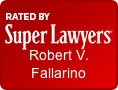 Rated by Super Lawyers: Robert V. Fallarino